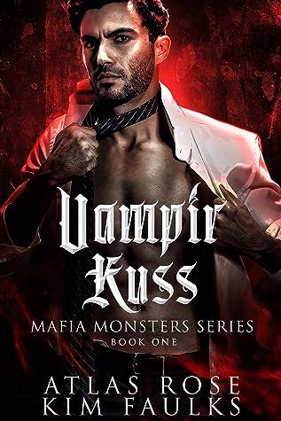 Vampire S Kiss Mafia Monsters Series Book 1 By Atlas Rose