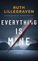 Everything Is Mine: A Novel