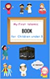 My First Islamic Book for Children under 3: Islamic stories for kids, all about Islam; islamic books for mothers, women, parents; islamic book for fathers; ... for fathers; islamic books for fathers