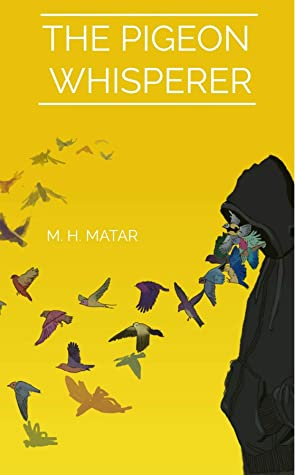 The Pigeon Whisperer by Motaz H Matar