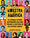 Nuestra Am¿rica: 30 latinas/latinos inspiradores que han forjado la historia de Los Estados Unidos