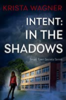 Intent: In the Shadows (Small Town Secrets, #1)