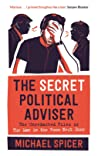 The Secret Political Adviser: The Unredacted Files of the Man in the Room Next Door