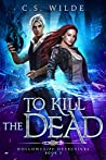 To Kill the Dead (Hollowcliff Detectives, #3)