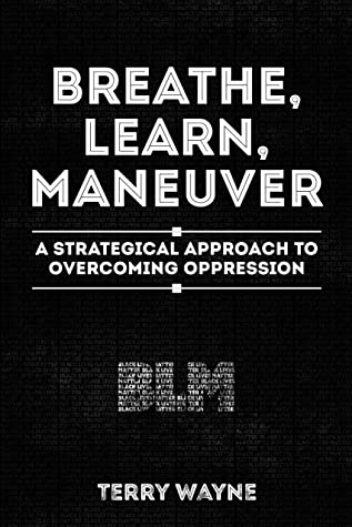 BLM: Breathe, Learn, Maneuver: A Strategical Approach To Overcoming Oppression