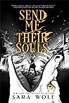 Send Me Their Souls by Sara Wolf