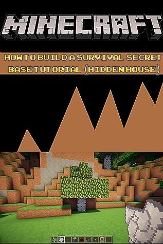 Minecraft How To Build A Survival Secret Base Tutorial Hidden House Build Ideas Starter Base Survival Building Creative Builder Handbook By Alex Steve Memes