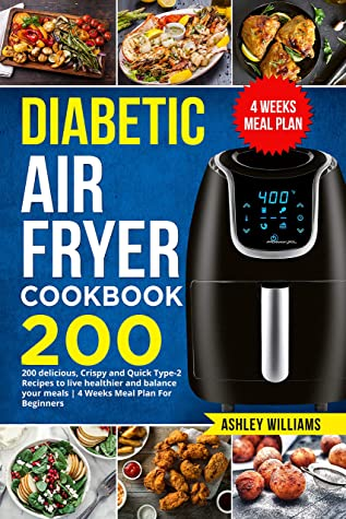Diabetic Air Fryer Cookbook: 200 delicious, Crispy and Quick Type-2 Recipes to Live Healthier and Balance your Meals | 4 Weeks Meal Plan For Beginners
