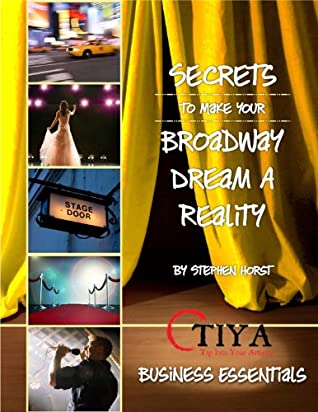 Secrets To Make Your Broadway Dream A Reality: BUSINESS ESSENTIALS