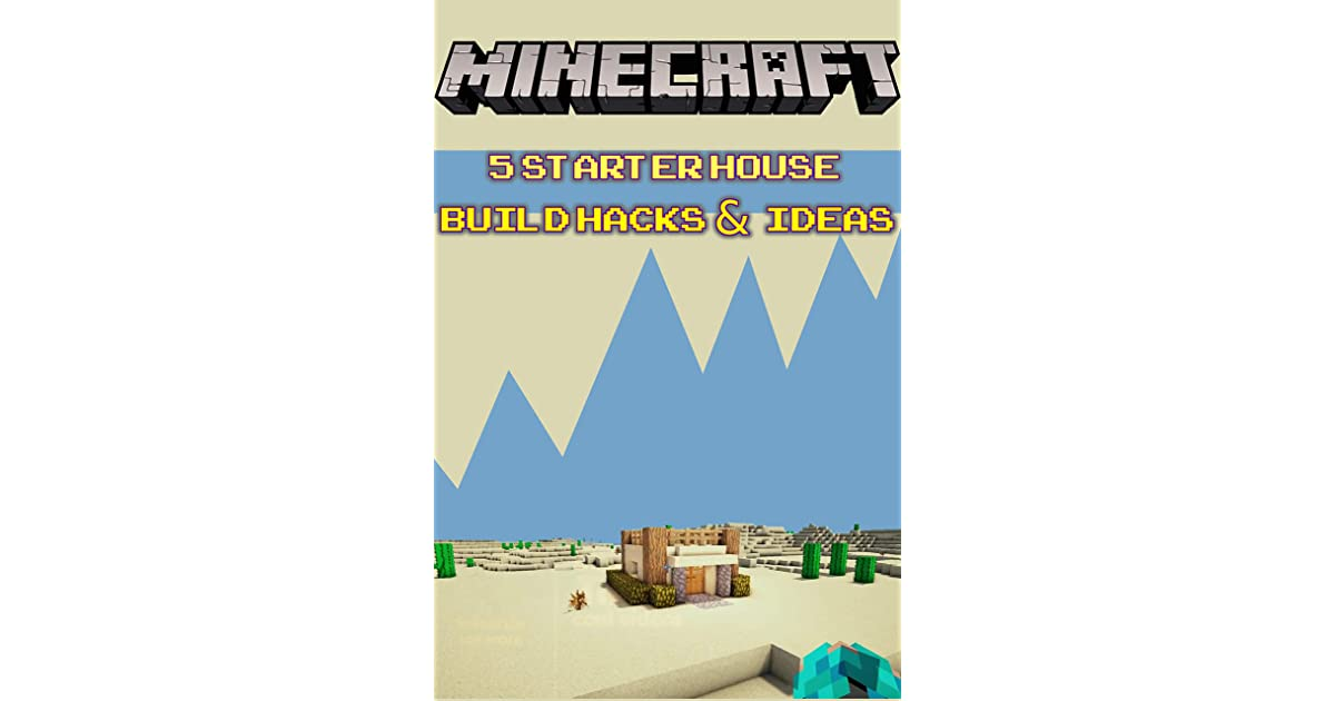 Minecraft 5 Starter House Build Hacks Ideas Build Ideas Starter Base Survival Building Creative Builder Handbook By Alex Steve Memes