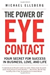 The Power of Eye Contact: Your Secret for Success in Business, Love, and