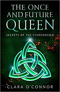 Secrets of the Starcrossed (The Once and Future Queen, #1)