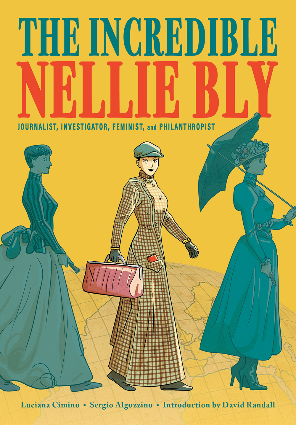 The Incredible Nellie Bly: Journalist, Investigator, Feminist, and Philanthropist
