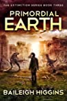 Primordial Earth: Book 3 (The Extinction Series)