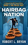 HAIRBAG NATION: A Story of the New York City Transit Police: Book 1: The Police Riot