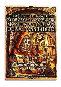 De la Pierre philosophale, et de ce qui a convaincu Monsieur des Yveteaux de sa possibilité, Jean Vauquelin des Yveteaux (Alchimie t. 2)