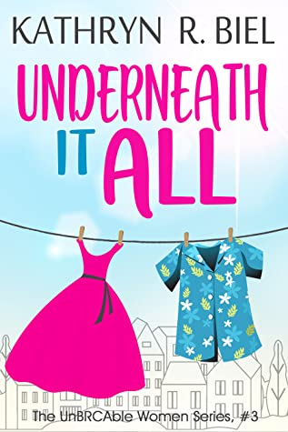 Underneath It All (The UnBRCAble Women Series, #3)