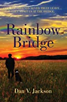 Rainbow Bridge: Our Best Friends Never Truly Leave… They Await Us At The Bridge.