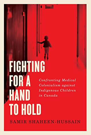 Fighting for a Hand to Hold: Confronting Medical Colonialism against Indigenous Children in Canada