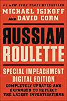 Russian Roulette: The Inside Story of How Vladimir Putin Attacked a U.S. Election and Shaped the Trump Presidency