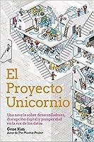 El Proyecto Unicornio: Una novela sobre desarrolladores, disrupción digital y prosperidad en la era de los datos
