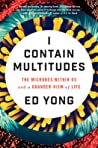 Book cover for I Contain Multitudes: The Microbes Within Us and a Grander View of Life