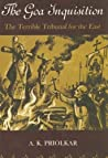 The Goa Inquisition: Being A Quarter Centenary Commemoration Study Of The Inquisition Of India