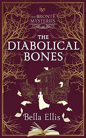 The Diabolical Bones (Brontë Sisters Mystery #2) by Bella Ellis