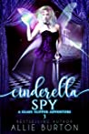 Cinderella Spy: A Glass Slipper Adventure 3