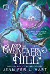 Over the Faery Hill (A Magical Midlife Misadventure, #1)