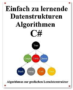 Einfach zu lernende Datenstrukturen und Algorithmen C#: Lernen Sie Datenstrukturen und Algorithmen einfach und interessant auf grafische Weise