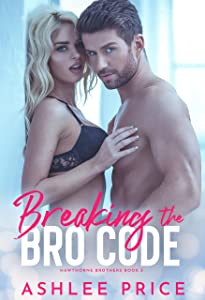 Breaking The Bro Code (Hawthorne Brothers #3)
