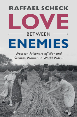 Love Between Enemies: Western Prisoners of War and German Women in World War II