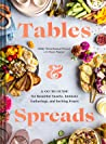 Tables and Spreads: A Go-To Guide for Beautiful Snacks, Intimate Gatherings, and Inviting Feasts