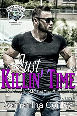 Just Killin' Time (Dark Lepoards MC East Texas Chapter Book #6)