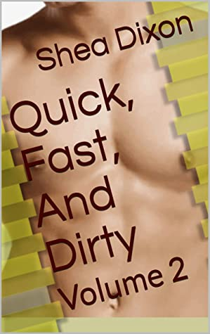Quick Fast And Dirty Volume 2 By Shea Dixon Shea dixon just now on otb 104.5. goodreads