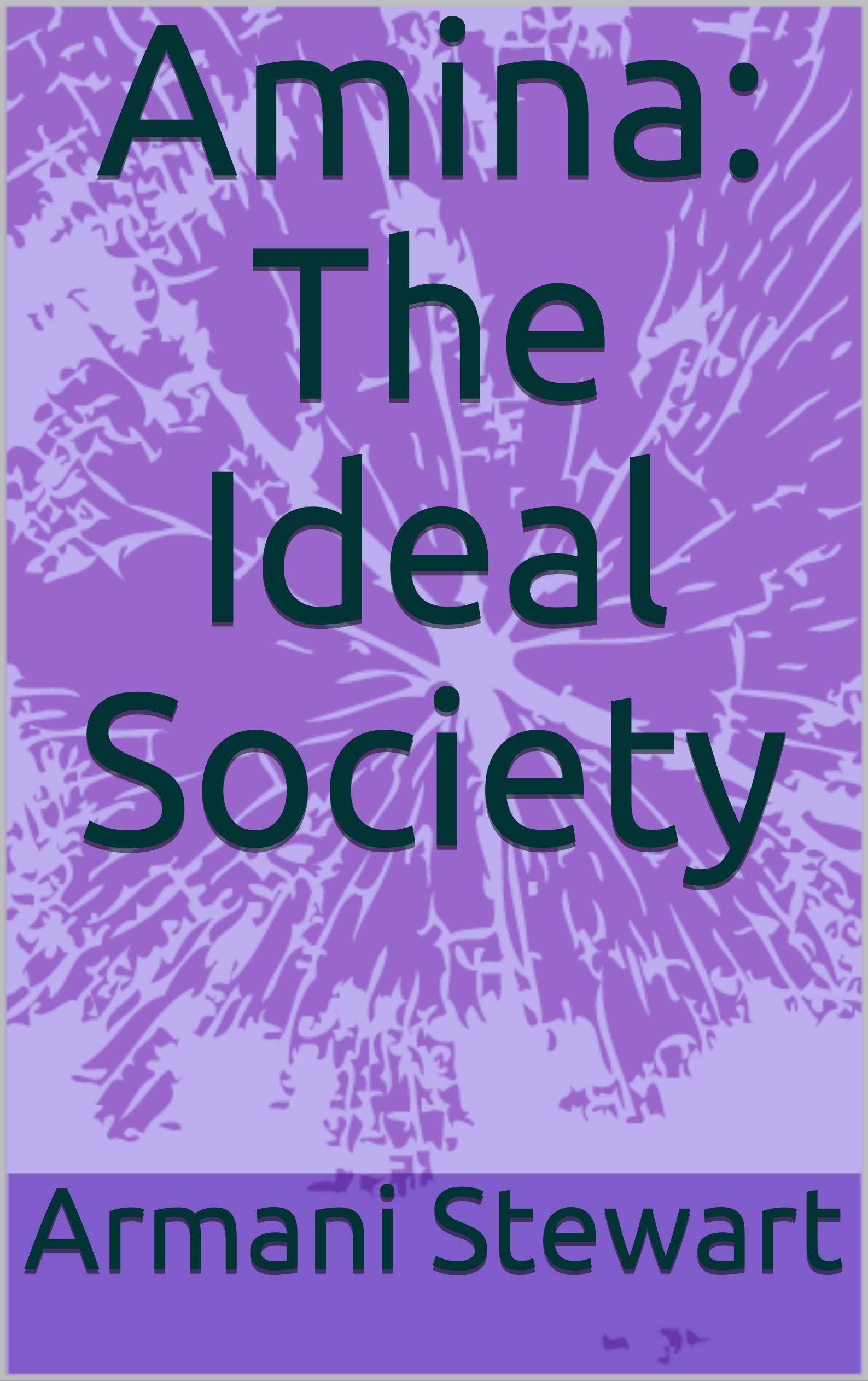 Amina: The Ideal Society Armani Stewart
