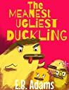 The Meanest Ugliest Duckling (Silly Wood Tale Book 3)