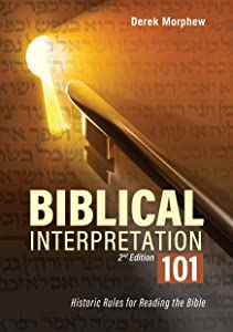 Biblical Interpretation 101 2nd Edition: Historic rules for reading the bible
