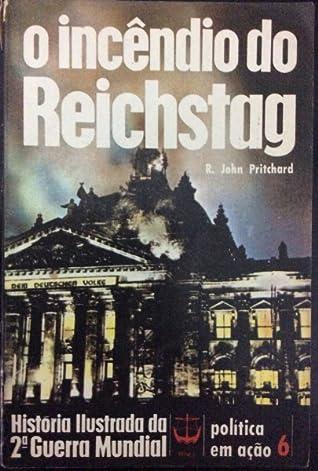 O Incêndio do Reichstag (História Ilustrada da 2ª Guerra Mundial - Politica em Ação 6)