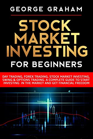 Stock Market Investing for Beginners: Day Trading, Forex Trading, Stock Market Investing, Swing & Options Trading. A Complete Guide to Start Investing in the Market and Get Financial Freedom