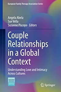 Couple Relationships in a Global Context: Understanding Love and Intimacy Across Cultures (European Family Therapy Association Series)