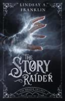 The Story Raider (The Weaver Trilogy, #2)