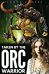 Taken by the Orc Warrior (Orc Bride Fated Mates, #1)
