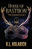 House of Bastiion (The Haidren Legacy, #1)