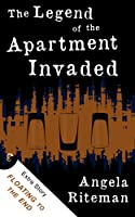 The Legend of the Apartment Invaded + Floating to the End