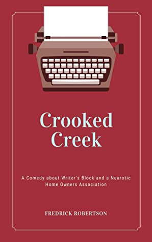 Crooked Creek: A Comedy about Writer's Block and a Neurotic Home Owners Association