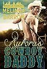 Aurora's Cowboy Daddy: A Daddy Dom Romance (Rescue Ranch Book 1)