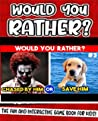 Would You Rather - Hardest Choices Ever -riddles games questions to ask kids: word family games for kids lucky you book