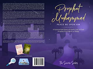 Prophet Muhammad Peace Be Upon Him: A Summarized Story of God's Last & Final Prophet from Birth to Death